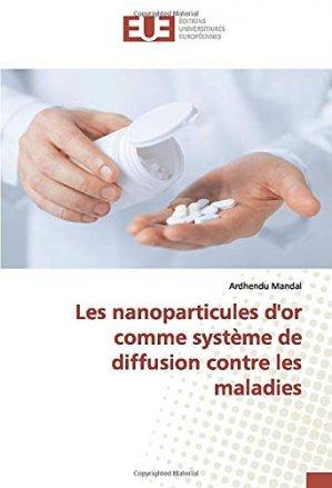 Les nanoparticules d'or comme système de diffusion contre les maladies - editions universitaires europeennes - 9786139562565 -