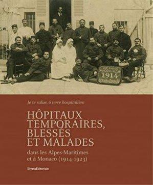 Les hôpitaux temporaires dans les Alpes-Maritimes pendant la grande guerre - Silvana Editoriale - 9788836640713 -