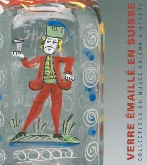 Le verre émaillé en Suisse, XVIIe-XIXe siècles - 5 continents - 9788874397686 -
