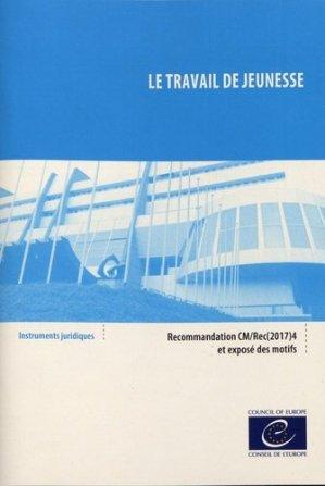 Le travail de jeunesse. Recommandation CM/Rec(2017)4 et exposé des motifs - Conseil de l'Europe - 9789287184764 -