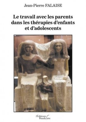 Le travail avec les parents dans les thérapies d'enfants et d'adolescents - Editions Baudelaire - 9791020320865 -