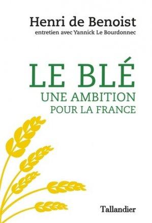 Le blé, une ambition pour la France - tallandier - 9791021035232 -