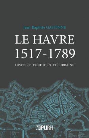 Le Havre 1517-1789 - presses universitaires de rouen et du havre - 9791024005638 -
