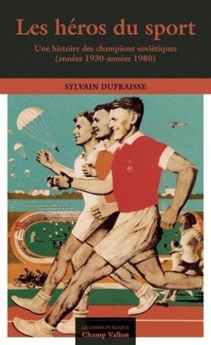 Les héros du sport. Une histoire des champions soviétiques (années 1930-années 1980) - Champ Vallon Editions - 9791026707752 -