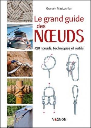 Le grand guide des noeuds. 420 noeuds, techniques et outils - vagnon - 9791027103362 -