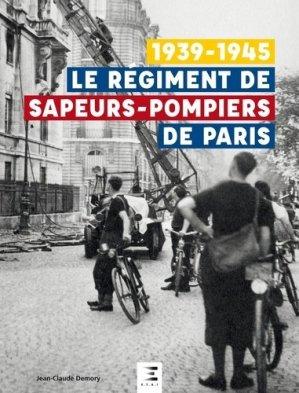 Le régiment de sapeurs-pompiers de Paris 1939-1945 - etai - editions techniques pour l'automobile et l'industrie - 9791028303280 -