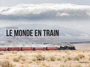 Le monde en train. Voyages à travers des paysages insolites - de l'imprevu - 9791029508981 -