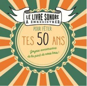 Le livre sonore à enregistrer pour fêter tes 50 ans - Editions Tana - 9791030101935 -