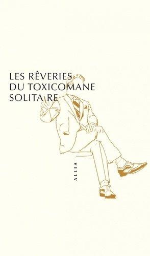 Les Rêveries du toxicomane solitaire - Editions Allia - 9791030408188 -