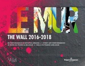 Le mur 2016-2018. 80 performances d'artistes urbains. 26 murs en France et Belgique, Edition bilingue français-anglais - Hermann - 9791037001597 -