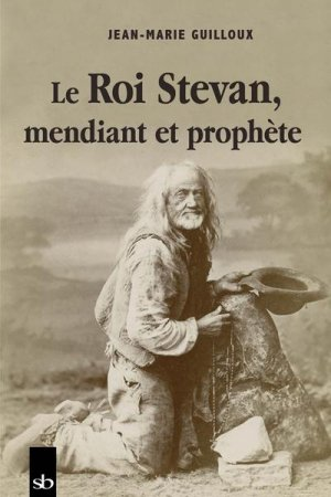 Le roi Stevan, mendiant et prophète - Stephane Batigne - 9791090887855 -