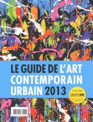 Le guide de l'art contemporain urbain 2013 - Graffiti art - 9791091671002 - kanji, kanji japonais, Hiragana japonais, Japonais kanji, hiragana, 7eme edition, kajis, Kanas