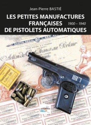 Les Petites Manufactures Françaises de Pistolets Automatiques 1900-1940 - du plateau - 9791094323267 -