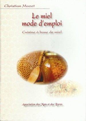 Le miel mode d'emploi. Cuisine à base de miel - Des mots et des livres - 9791094844045 -