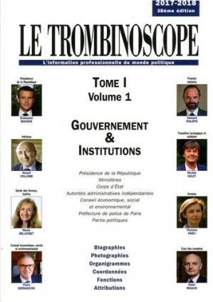 Le Trombinoscope. Pack 3 volumes : Tome 1 Volume 1, Gouvernement & Institutions ; Tome 1 Volume 2, Parlement ; Tome 2, Régions, départements, communes, Edition 2017-2018 - Le Trombinoscope - 9791095832096 -