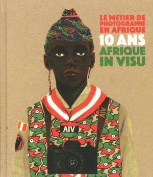 Le métier de photographe en Afrique. 10 ans Afrique in visu, Edition bilingue français-anglais - Maison CF - 9791096575039 -