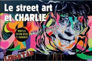 Le street art et Charlie. La mémoire des murs, Edition revue et augmentée - Omniscience - 9791097502348 -