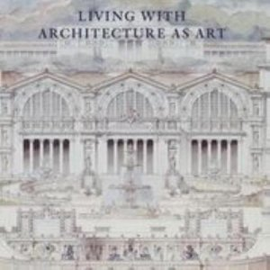 LIVING WITH ARCHITECTURES AS ART - THE PETER MAY COLLECTION OF ARCHITECTURAL DRAWINGS, MODELS AND AR  | - nc - 9781912168194 -