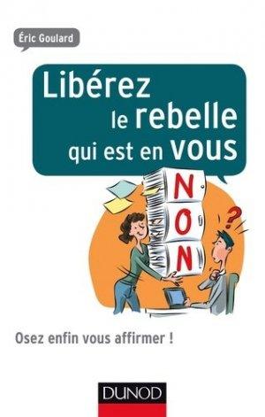 Libérez le rebelle qui est en vous. Osez enfin vous affirmer ! - Dunod - 9782100743506 -