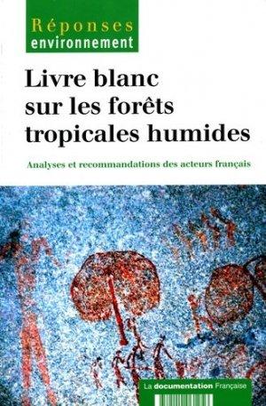 Livre blanc sur les forêts tropicales humides Analyses et recommandations des acteurs français - la documentation francaise - 9782110061256 -