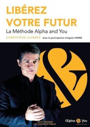 Libérez votre futur. La méthode Alpha and You - Solfia - 9782491606008 -