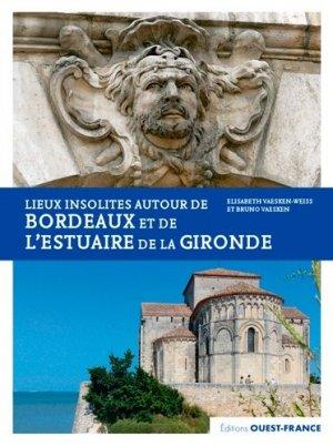 Lieux insolites autour de Bordeaux et de l'estuaire de la Gironde - Ouest-France - 9782737379307 -