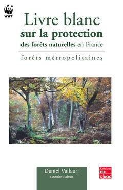 Livre blanc sur la protection des forêts naturelles en France - lavoisier / tec et doc - 9782743006082 -