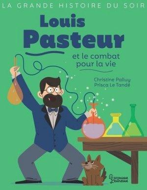 Louis Pasteur et le combat pour la vie - larousse - 9782035998330 -