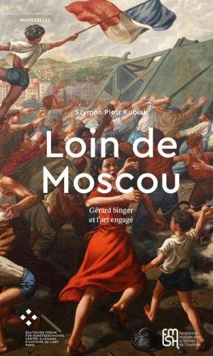 Loin de Moscou. Gérard Singer et l'art engagé - Maison des Sciences de l'Homme - 9782735124435 -