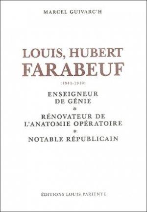 Louis Hubert Faraboeuf (1841-1910). Enseigneur de génie, rénovateur de l'anatomie opératoire, notable républicain - Editions Médiqualis - 9782840590729 -