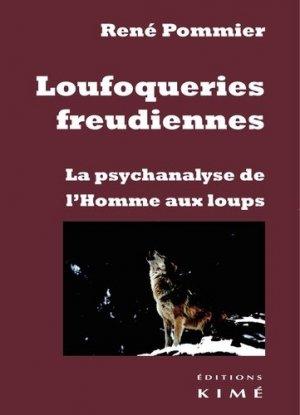 Loufoqueries freudiennes. La psychanalyse de l'Homme aux loups, Edition - Editions Kimé - 9782841749652 -