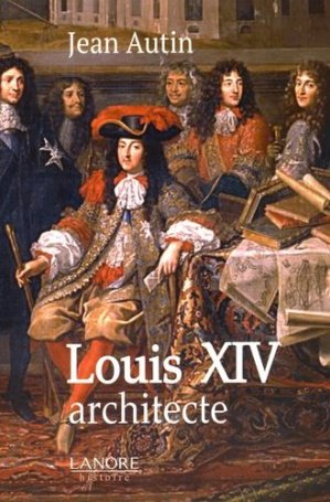 Louis XIV architecte - fernand lanore - 9782851577757 -