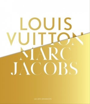 Louis Vuitton / Marc Jacobs - les arts decoratifs - 9782916914312 -