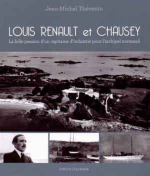 Louis Renault et Chausey. La folle passion d'un capitaine d'industrie pour l'archipel normand - Editions Aquarelles - 9782953828634 -