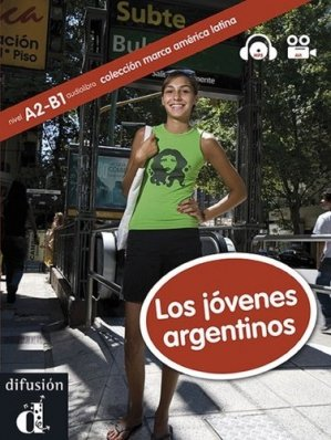 Los jovenes argentinos A2-B1 - Difusión Centro de Investigación y publicaciones de idiomas - 9788484438632 -