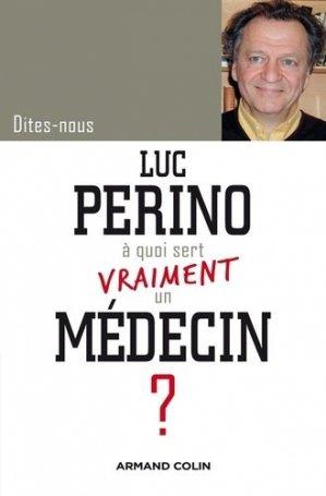 Luc Perino, à quoi sert vraiment un médecin ? - armand colin - 9782200255558 -