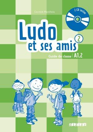 Ludo et ses Amis 2 A1.2 (éd.2015) : Guide Pédagogique et 2 CD Audio - didier - 9782278081264 -