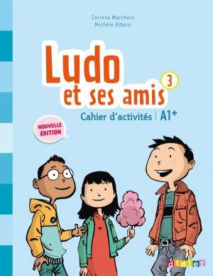 Ludo et ses Amis 3 A1+ (éd. 2015) : Cahier - didier - 9782278081301 -