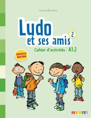 Ludo et ses Amis 2 A1.2 (éd. 2015) : Cahier - didier - 9782278082285 -