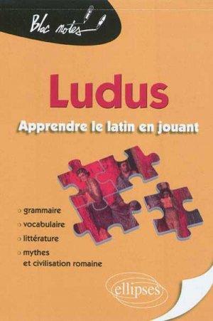Ludus, apprendre le latin en jouant. Grammaire, vocabulaire, littérature, mythes & civilisation romaine - ellipses - 9782729861858 -