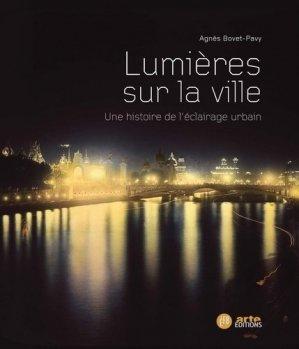 Lumières sur la ville - Une histoire de l'éclairage urbain - arte / françois bourin - 9791025204177 -