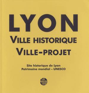 Lyon, ville historique, ville-projet - la passe du vent - 9782845622838 -