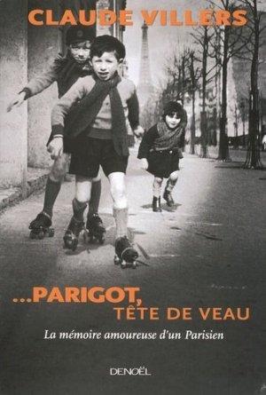 ...Parigot, tête de veau. La mémoire amoureuse d'un Parisien - denoël - 9782207258767 -