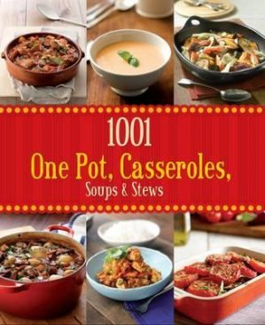 1001 ONE POT, CASEROLES SOUPS& STEWS  - PARRAGON - 9781445457789 -