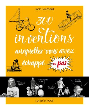 300 inventions auxquelles vous avez échappé ou pas... - larousse - 9782035932822 -