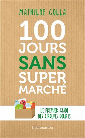 100 jours sans supermarché - flammarion - 9782081416666 -