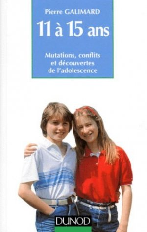 11 à 15 Ans. Mutations, conflits et découvertes de l'adolescence - Dunod - 9782100039555 -