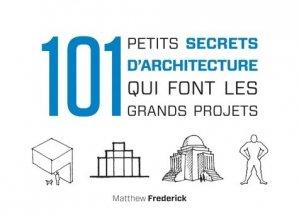 101 petits secrets d'architecture qui font les grands projets - dunod - 9782100572502 -