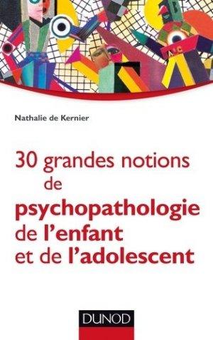 30 grandes notions de psychopathologie de l'enfant et de l'adolescent-dunod-9782100720835