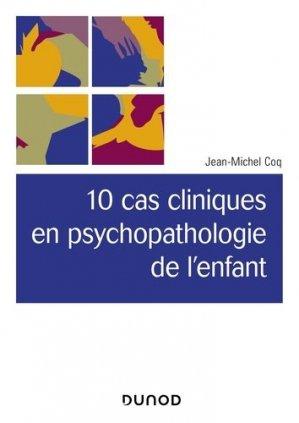 10 cas cliniques en psychopathologie de l'enfant - dunod - 9782100782888 -